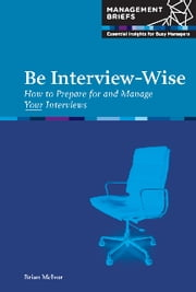 Be Interview-Wise - How to Prepare for and Manage Your Interviews ebook by Brian McIvor