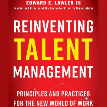 Reinventing Talent Management - Principles and Practices for the New World of Work audiobook by Edward E. Lawler