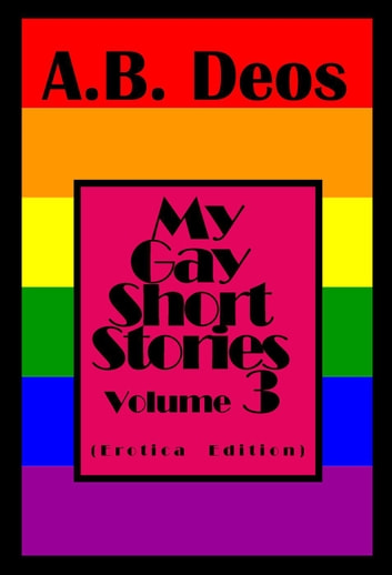 My Gay Short Stories - Volume 3 Erotica Edition Ebook By -2161