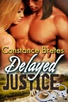 Delayed Justice ebook by Constance Bretes