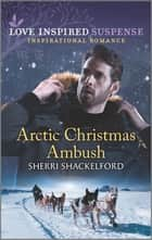 Arctic Christmas Ambush ebook by Sherri Shackelford