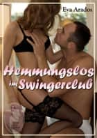 Hemmungslos im Swingerclub ebook by Eva Arados