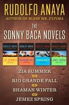 The Sonny Baca Novels - Zia Summer, Rio Grande Fall, Shaman Winter, and Jemez Spring ebook by Rudolfo Anaya