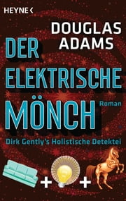 Der Elektrische Mönch - Dirk Gently's Holistische Detektei Roman ebook by Douglas Adams