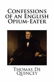 Confessions of an English Opium-Eater ebook by Thomas De Quincey