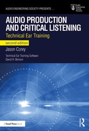 Audio Production and Critical Listening - Technical Ear Training ebook by Jason Corey
