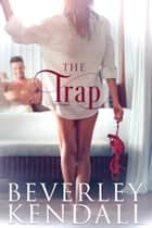 The Trap (Trapped Prequel) ebook by Beverley Kendall
