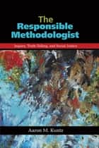 The Responsible Methodologist ebook by Aaron M. Kuntz