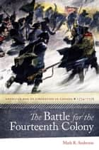 The Battle for the Fourteenth Colony ebook by Mark R. Anderson