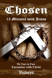 Chosen, 15 Minutes with Jesus ebook by Victorya
