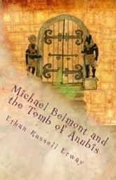 Michael Belmont and the Tomb of Anubis ebook by Ethan Russell Erway