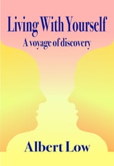 Living With Yourself: A Voyage of Discovery ebook by Albert Low