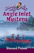Danny Orlis and the Angle Inlet Mystery ebook by Bernard Palmer