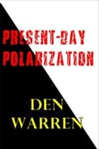 Present-Day Polarization ebook by Den Warren