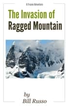 The Invasion of Ragged Mountain ebook by Bill Russo