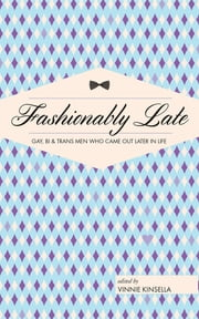 Fashionably Late - Gay, Bi, and Trans Men Who Came Out Later in Life ebook by Vinnie Kinsella