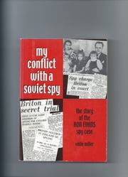 My Conflict With A Soviet Spy - the story of the Ron Evans spy case ebook by Eddie Miller