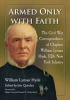 Armed Only with Faith - The Civil War Correspondence of Chaplain William Lyman Hyde, 112th New York Infantry ebook by