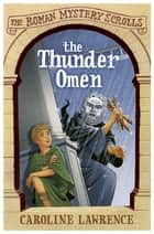 The Thunder Omen - Book 3 ebook by Caroline Lawrence, Helen Forte