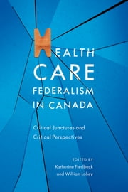 Health Care Federalism in Canada - Critical Junctures and Critical Perspectives ebook by Katherine Fierlbeck,William Lahey