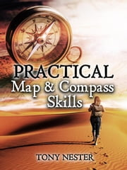 Practical Map & Compass Skills - Practical Survival Series, #12 ebook by Tony Nester