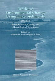 Tracking Environmental Change Using Lake Sediments - Volume 1: Basin Analysis, Coring, and Chronological Techniques ebook by