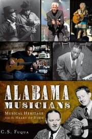Alabama Musicians - Musical Heritage from the Heart of Dixie ebook by C.S. Fuqua