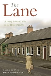 The Lane - A Young Woman's Tale in the Heart of Dublin ebook by Maura Rooney Hitzenbuhler