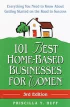 101 Best Home-Based Businesses for Women, 3rd Edition ebook by Priscilla Huff