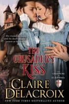 The Crusader's Kiss ebook by Claire Delacroix