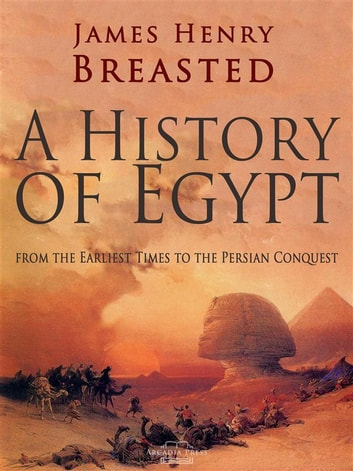 A History of Egypt from the Earliest Times to the Persian Conquest ebook by James Henry Breasted