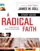 A Radical Faith : Study Guide ebook by James W. Goll,Jack Taylor