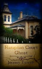Hampton Court Ghost ebook by Jeremy Tyrrell