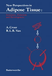 New Perspectives in Adipose Tissue - Structure, Function and Development ebook by A. Cryer,R. L. R. Van