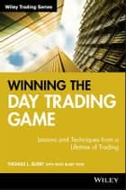 Winning the Day Trading Game - Lessons and Techniques from a Lifetime of Trading ebook by Thomas L. Busby, Patsy Busby Dow