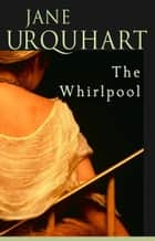 The Whirlpool ebook by Jane Urquhart