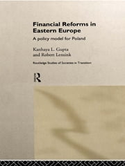 Financial Reforms in Eastern Europe - A Policy Model for Poland ebook by Kanhaya Gupta,Robert Lensink