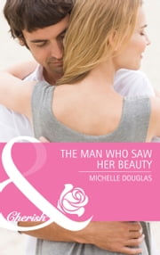 The Man Who Saw Her Beauty (Mills & Boon Cherish) ebook by Michelle Douglas