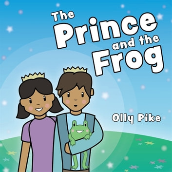 The Prince and the Frog - A Story to Help Children Learn about Same-Sex Relationships ebook by Olly Pike