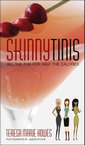 SkinnyTinis - All the Fun for Half the Calories ebook by Teresa Marie Howes