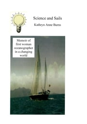 Science and Sails (Memoir of first female oceanographer in a changing world) ebook by Kathryn Anne Burns
