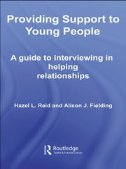 Providing Support to Young People - A Guide to Interviewing in Helping Relationships ebook by Hazel L. Reid,Alison J. Fielding