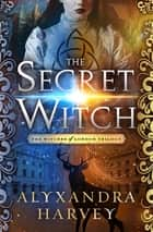 The Secret Witch ebook by Alyxandra Harvey