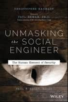 Unmasking the Social Engineer - The Human Element of Security ebook by Christopher Hadnagy, Paul Ekman, Paul F. Kelly