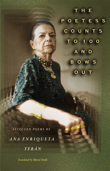 The Poetess Counts to 100 and Bows Out - Selected Poems by Ana Enriqueta Terán ebook by Ana Enriqueta Terán