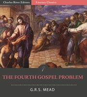 The Fourth Gospel Problem ebook by G.R.S. Mead