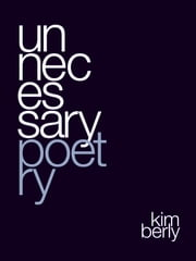 Unnecessary Poetry ebook by Kimberly