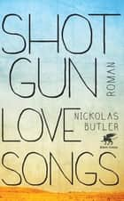 Shotgun Lovesongs - Roman eBook by Nickolas Butler, Dorothee Merkel