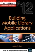 Building Mobile Library Applications: (THE TECH SET® #12) ebook by Jason A. Clark,Ellyssa Kroski