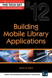 Building Mobile Library Applications: (THE TECH SET® #12) ebook by Jason A. Clark